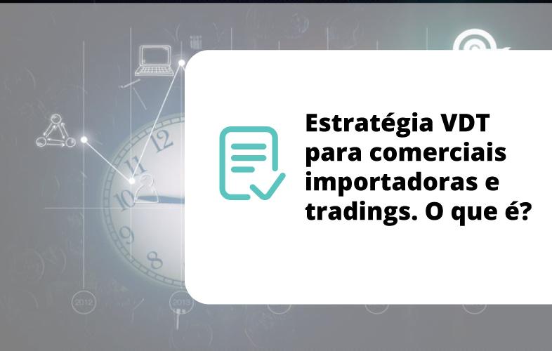 Estratégias-vdt-para-comerciais-importadoras-e-tradings