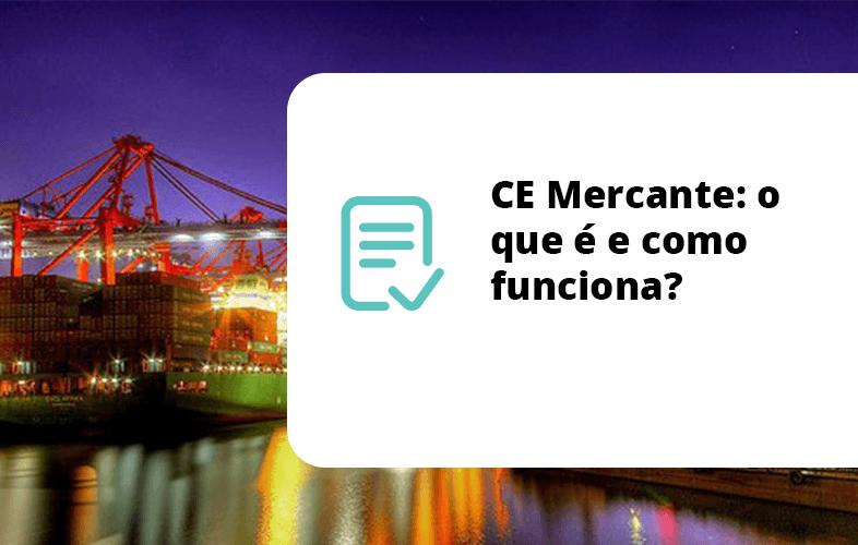 CE Mercante: o que é e como funciona?