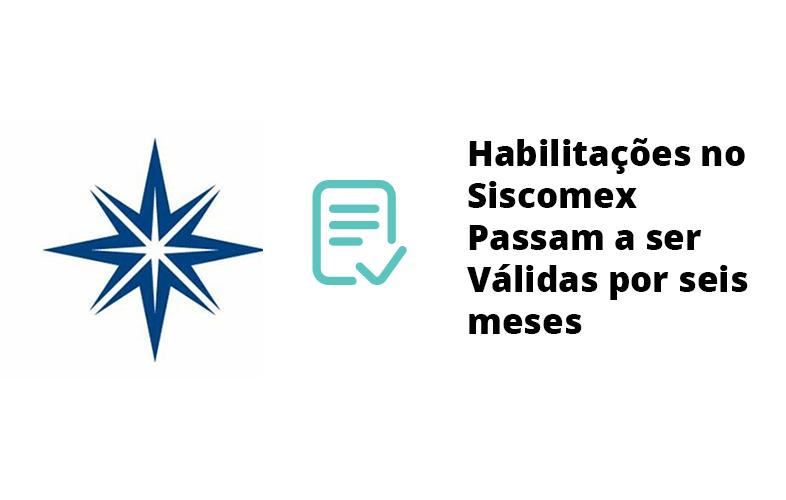 Habilitações no Siscomex Passam a ser Válidas por seis meses