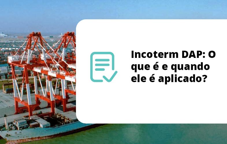Incoterm DAP: O que é e quando ele é aplicado?