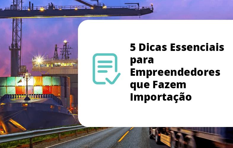 5 Dicas Essenciais para Empreendedores que Fazem Importação