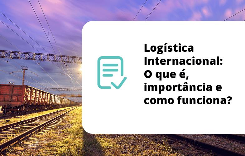 Logística Internacional: O que é, importância e como funciona?