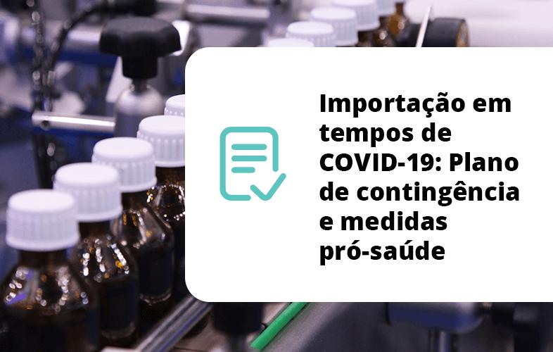 Importação em tempos de COVID-19: Plano de contingência e medidas pró-saúde