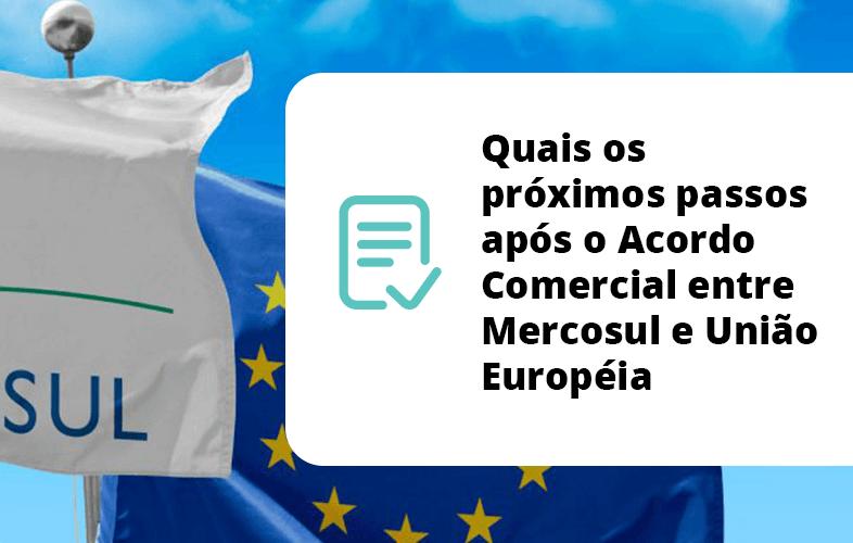 Quais os próximos passos após o Acordo Comercial entre Mercosul e União Européia