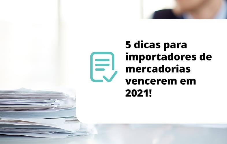 dicas-para-importadores-de-mercadorias-2021