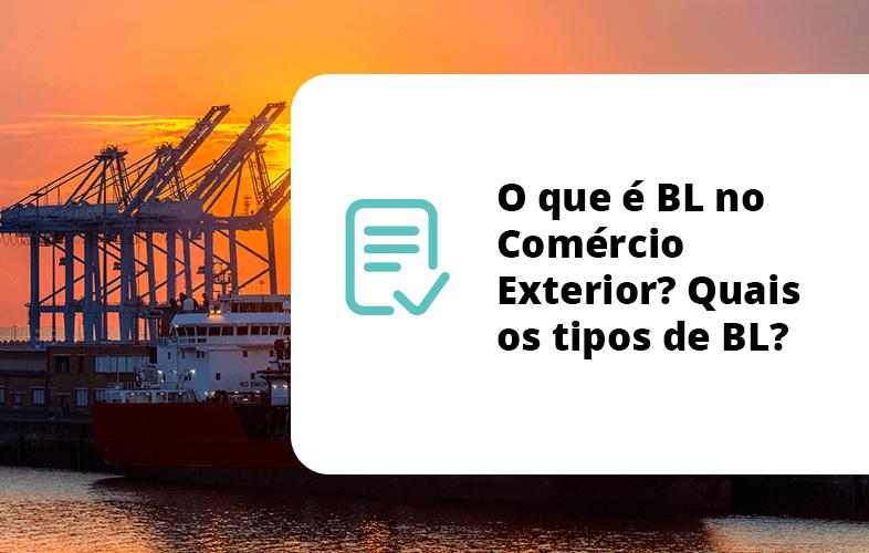 O que é BL no Comércio Exterior? Quais os tipos de BL?
