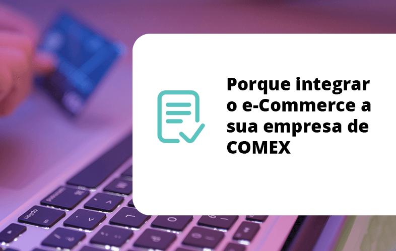 Porque integrar o eCommerce a sua empresa de COMEX