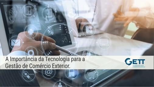 A Importância da Tecnologia para a Gestão de Comércio Exterior.