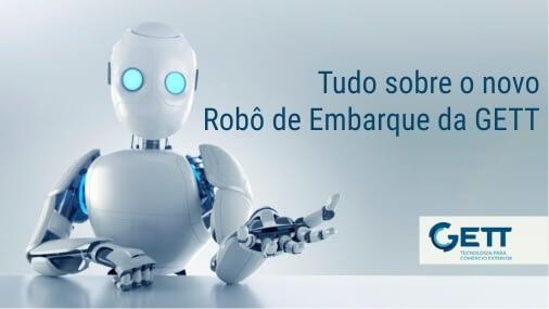 Tudo sobre o novo Robô de Embarque da GETT
